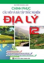 Chinh Phục Câu Hỏi Và Bài Tập Trắc Nghiệm Địa Lý 12