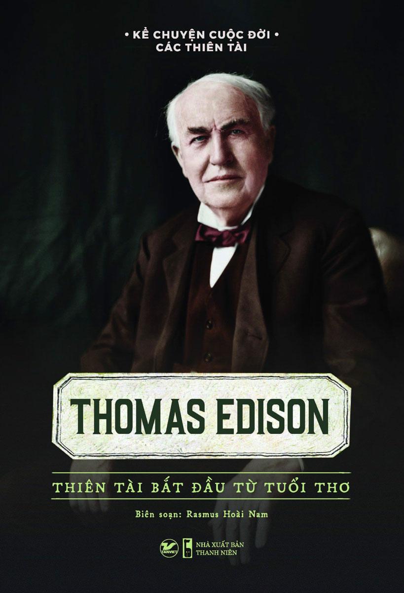 Thomas Edison - Thiên Tài Bắt Đầu Từ Tuổi Thơ