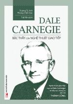 Dale Carnegie - Bậc Thầy Của Nghệ Thuật Giao Tiếp (Bìa Mềm)