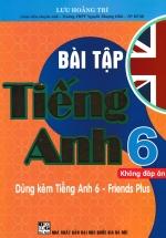 Bài Tập Tiếng Anh 6 (Không Đáp Án) - Dùng Kèm Tiếng Anh 6 - Friends Plus ( Bộ Sách Chân Trời Sáng Tạo )