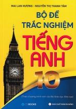 Bộ Đề Trắc Nghiệm Tiếng Anh 10 (Theo Chương Trình Mới Của Bộ Giáo Dục Đào Tạo)