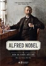 Alfred Nobel Và Bản Di Chúc Bất Hủ