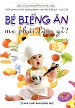 Bé Biếng Ăn Mẹ Phải Làm Gì?
