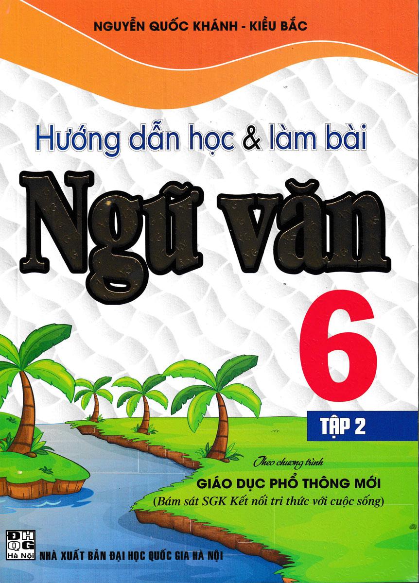 Hướng Dẫn Học Và Làm Bài Ngữ Văn Lớp 6 - Tập 2 (Bám Sát SGK Kết Nối Tri Thức Với Cuộc Sống)