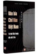 Văn Bia Chữ Hán Việt Nam - Từ Thời Bắc Thuộc Đến Đời Trần