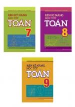 Combo Sách Rèn Kỹ Năng Học Tốt Toán 7-8-9 (Bộ 3 Cuốn)