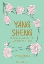 Yang Sheng - Dưỡng Lành Cơ Thể, Làm Đẹp Tâm Hồn