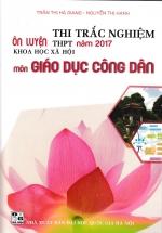 Ôn Luyện Thi Trắc Nghiệm THPT 2017 KHXH Môn Giáo Dục Công Dân (Tặng Kèm Sơ Đồ Mindmap)