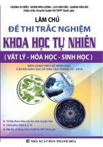 Làm Chủ Đề Thi Trắc Nghiệm Khoa Học Tự Nhiên 2017 (Vật lý - Hóa học - Sinh học)