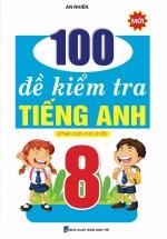 100 Đề Kiểm Tra Tiếng Anh 8