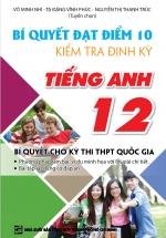Bí Quyết Đạt Điểm 10 Kiểm Tra Định Kỳ Tiếng Anh 12