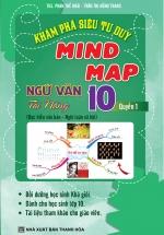 Khám Phá Siêu Tư Duy Mind Map Ngữ Văn Tài Năng 10-Quyển 1