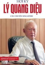 Hồi Ký Lý Quang Diệu - Câu Chuyện Singapore