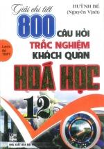 GIẢI CHI TIẾT 800 CÂU HỎI TRẮC NGHIỆM KHÁCH QUAN HÓA HỌC 12