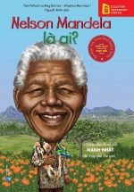 Bộ Sách Chân Dung Những Người Thay Đổi Thế Giới - Nelson Mandela là ai ?