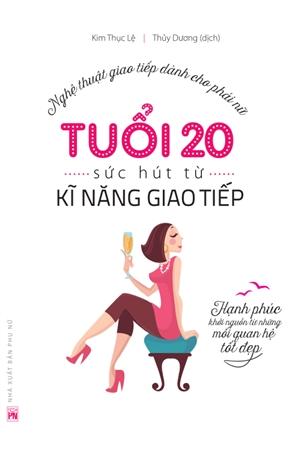 Nghệ Thuật Giao Tiếp Dành Cho Phái Nữ - Tuổi 20 - Sức Hút Từ Kĩ Năng Giao Tiếp - EBOOK/PDF/PRC/EPUB