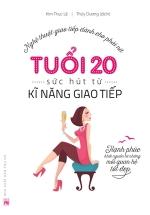 Nghệ Thuật Giao Tiếp Dành Cho Phái Nữ - Tuổi 20 - Sức Hút Từ Kĩ Năng Giao Tiếp