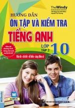 Hướng Dẫn Ôn Tập Và Kiểm Tra Tiếng Anh Lớp 10 Tập 2