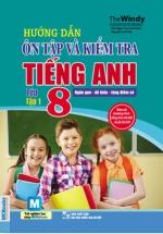 Hướng Dẫn Ôn Tập Và Kiểm Tra Tiếng Anh Lớp 8 Tập 1