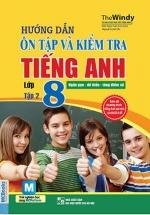 Hướng Dẫn Ôn Tập Và Kiểm Tra Tiếng Anh Lớp 8 Tập 2