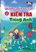 Hướng Dẫn Ôn Tập Và Kiểm Tra Tiếng Anh Lớp 6 Tập 1 (Kèm CD)