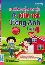 Hướng Dẫn Ôn Tập Và Kiểm Tra Tiếng Anh Lớp 4 Tập 2 (Kèm CD)