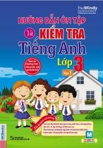 Hướng Dẫn Ôn Tập Và Kiểm Tra Tiếng Anh Lớp 3 Tập 1 (Kèm CD)