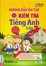 Hướng Dẫn Ôn Tập Và Kiểm Tra Tiếng Anh Lớp 3 Tập 2 (Kèm CD)