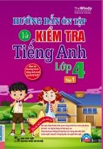 Hướng Dẫn Ôn Tập Và Kiểm Tra Tiếng Anh Lớp 4 - Tập 1 (Kèm CD)