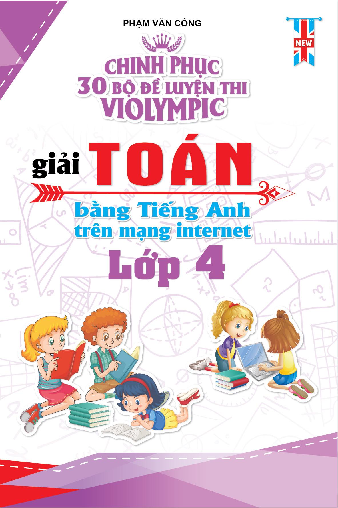 Chinh phục 30 Bộ Đề Thi Violympic Giải Toán Bằng Tiếng Anh Trên Mạng Internet Lớp 4 - EBOOK/PDF/PRC/EPUB