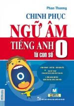 Chinh Phục Ngữ Âm Tiếng Anh Từ Con Số 0
