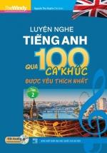 Luyện Nghe Tiếng Anh Qua 100 Ca Khúc Được Yêu Thích Nhất Tập 2 (Kèm CD)