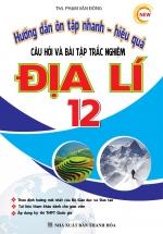 Hướng Dẫn Ôn Tập Nhanh Hiệu Quả Câu Hỏi Và Bài Tập Trắc Nghiệm Địa Lí 12 - Sách Bồi Dưỡng Học Sinh Giỏi
