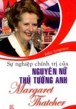 Sự Nghiệp Chính Trị Của Nguyên Nữ Thủ Tướng Anh Margaret Thatcher