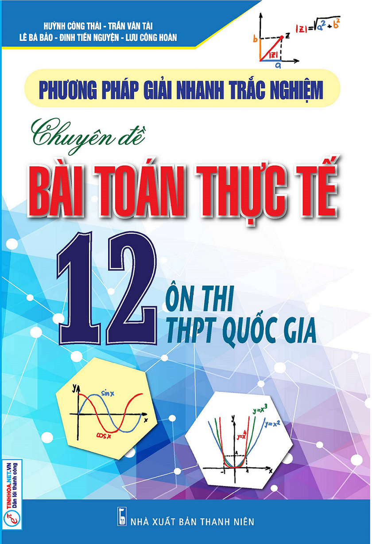 Phương Pháp Giải Nhanh Trắc Nghiệm Chuyên Đề Toán Thực Tế 12 - EBOOK/PDF/PRC/EPUB
