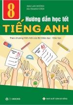 Hướng Dẫn Học Tốt Tiếng Anh Lớp 8 - Theo Chương Trình Mới Của Bộ Giáo Dục Và Đào Tạo