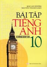 Bài Tập Tiếng Anh Lớp 10 - Không Đáp Án
