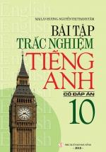 Bài Tập Trắc Nghiệm Tiếng Anh Lớp 10 Có Đáp Án - Mai Lan Hương
