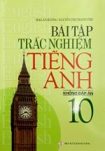 Bài Tập Trắc Nghiệm Tiếng Anh Lớp 10 Không Đáp Án
