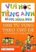 Vui Học Tiếng Anh Bằng Hình Ảnh - 1000 Từ Vựng Theo Chủ Đề
