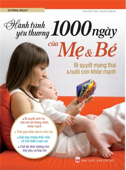 Hành Trình Yêu Thương 1000 Ngày Của Mẹ Và Bé – Bí Quyết Mang Thai Và Nuôi Con Khỏe Mạnh