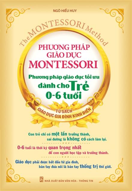 Hướng Dẫn Phương Pháp Giáo Dục Montessori - Phương Pháp Giáo Dục Tối Ưu Dành Cho Trẻ 0-6 Tuổi