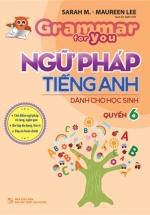 Grammar For You - Ngữ Pháp Tiếng Anh Dành Cho Học Sinh Tập 6