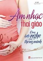 Âm Nhạc Thai Giáo - Càng Nghe Càng Thông Minh