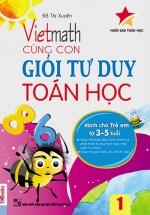 Vietmath - Cùng Con Giỏi Tư Duy Toán Học 1 (Dành Cho Trẻ Em 3 - 5 Tuổi)