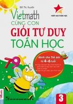 Vietmath - Cùng Con Giỏi Tư Duy Toán Học 3 (Dành Cho Trẻ Em 4 - 6 Tuổi)