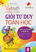 Vietmath - Cùng Con Giỏi Tư Duy Toán Học 4 (Dành Cho Trẻ Em 4 - 6 Tuổi)