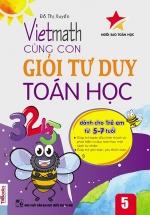 Vietmath - Cùng Con Giỏi Tư Duy Toán Học 5 (Dành Cho Trẻ Em 5 - 7 Tuổi)