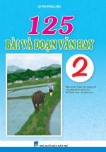 125 Bài Và Đoạn Văn Hay 2 (Biên Soạn Theo Chương Trình Mới Của Bộ Giáo Dục Và Đào Tạo)
