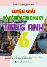 Luyện Giải Bộ Đề Kiểm Tra Định Kỳ Tiếng Anh 6 (Khang Việt)